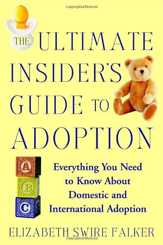Elizabeth Swire Falker The Ultimate Insider's Guide To Adoption Everything You Need To Know About Domestic And In