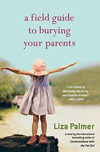 Liza Palmer A Field Guide To Burying Your Parents