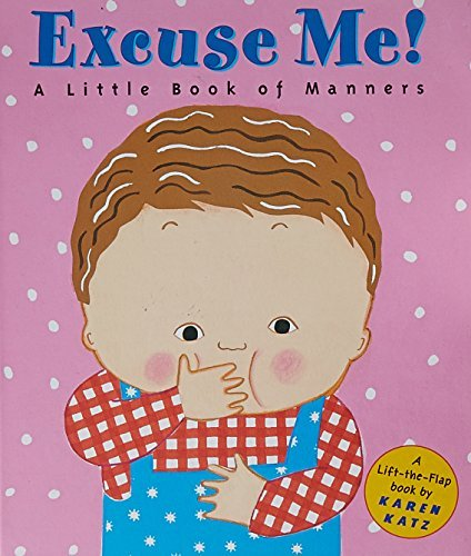 Karen Katz Excuse Me! A Little Book Of Manners
