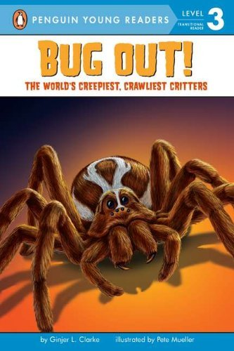 Ginjer L. Clarke Bug Out! The World's Creepiest Crawliest Critters [with 3