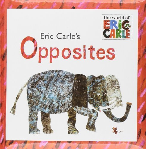 Eric Carle Eric Carle's Opposites