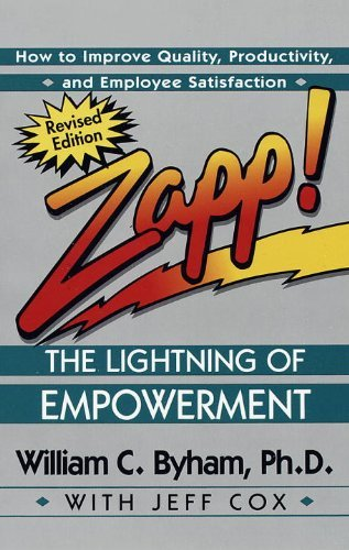 William Byham Zapp! The Lightning Of Empowerment How To Improve Quality Productivity And Employe Revised
