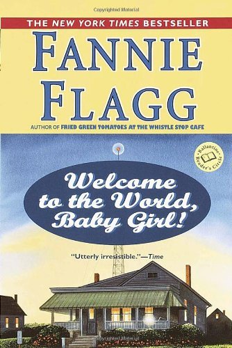 Fannie Flagg Welcome To The World Baby Girl!