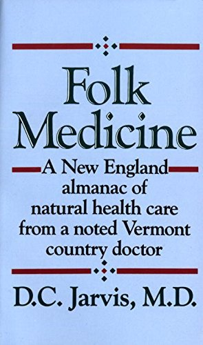 D. C. Jarvis Folk Medicine A New England Almanac Of Natural Health Care From