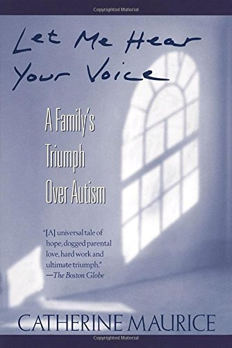 Catherine Maurice Let Me Hear Your Voice A Family's Triumph Over Autism