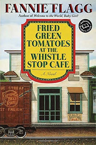 Fannie Flagg Fried Green Tomatoes At The Whistle Stop Cafe