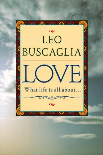 Leo F. Buscaglia Love What Life Is All About
