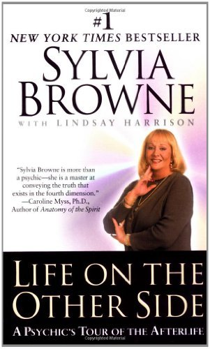 Sylvia Browne Life On The Other Side A Psychic's Tour Of The Afterlife