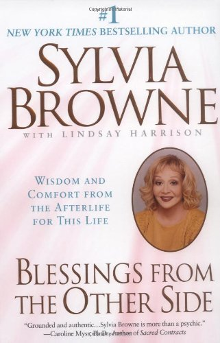 Sylvia Browne Blessings From The Other Side Wisdom And Comfort From The Afterlife For This Li First