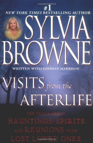 Sylvia Browne Visits From The Afterlife The Truth About Hauntings Spirits And Reunions