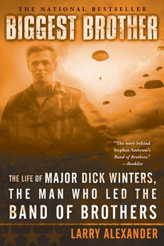 Larry Alexander Biggest Brother The Life Of Major Dick Winters The Man Who Led T