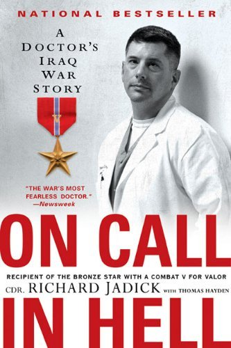 Cdr Richard Jadick On Call In Hell A Doctor's Iraq War Story