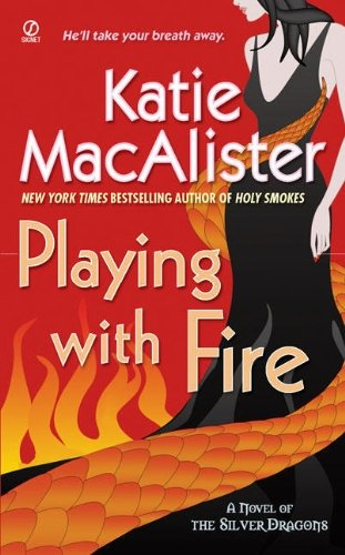 Katie Macalister Playing With Fire A Novel Of The Silver Dragons