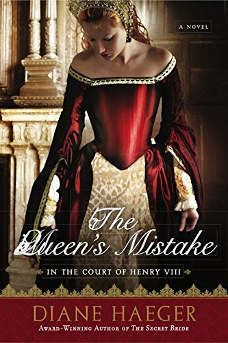 Diane Haeger The Queen's Mistake In The Court Of Henry Viii