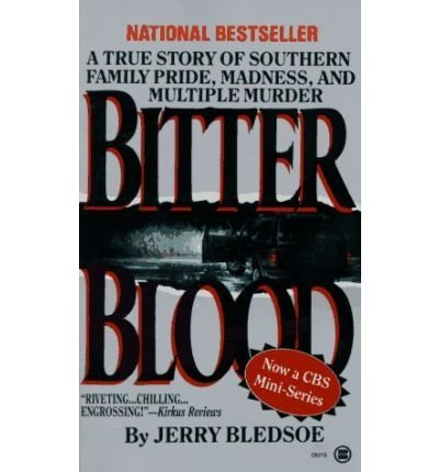Jerry Bledsoe Bitter Blood A True Story Of Southern Family Pride Madness A