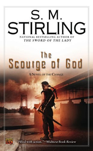 S. M. Stirling The Scourge Of God A Novel Of The Change