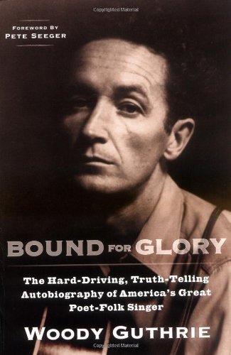 Woody Guthrie Bound For Glory The Hard Driving Truth Telling Autobiography Of