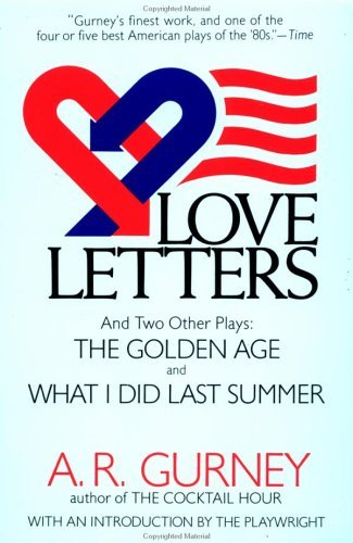 A. R. Gurney Love Letters And Two Other Plays The Golden Age What I Did Last Summer