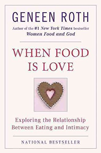 Geneen Roth When Food Is Love Exploring The Relationship Between Eating And Int