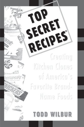 Todd Wilbur Top Secret Recipes Creating Kitchen Clones Of America's Favorite Bra