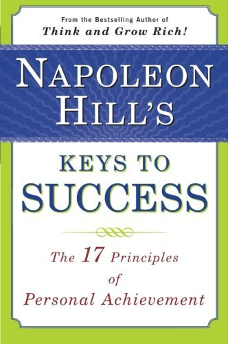 Napoleon Hill Napoleon Hill's Keys To Success The 17 Principles Of Personal Achievement