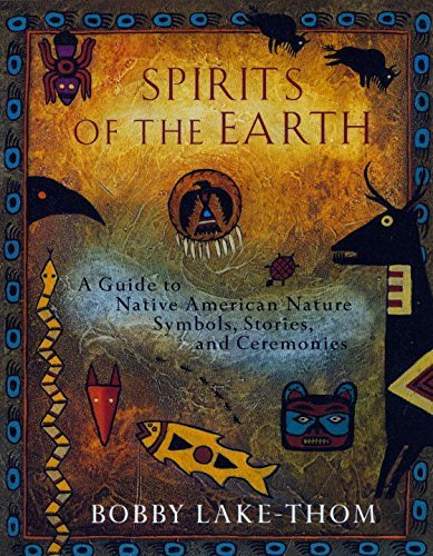 Bobby Lake Thom Spirits Of The Earth A Guide To Native American Nature Symbols Storie