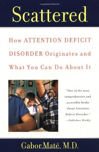 Gabor Mate Scattered How Attention Deficit Disorder Originates And Wha
