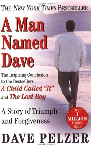 Dave Pelzer A Man Named Dave A Story Of Triumph And Forgiveness