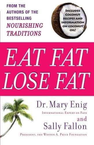 Mary Enig Eat Fat Lose Fat The Healthy Alternative To Trans Fats