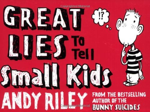 Andy Riley Great Lies To Tell Small Kids