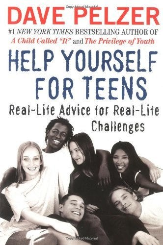 Dave Pelzer Help Yourself For Teens Real Life Advice For Real Life Challenges