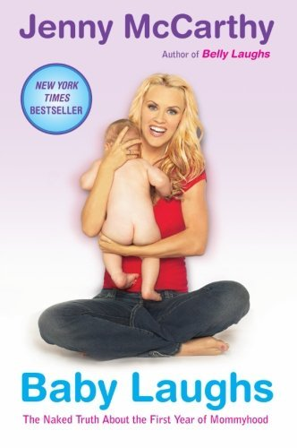 Jenny Mccarthy Baby Laughs The Naked Truth About The First Year Of Mommyhood