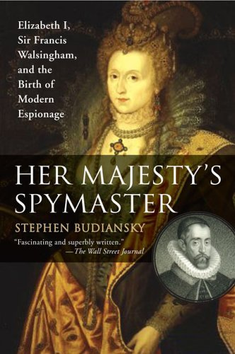 Stephen Budiansky Her Majesty's Spymaster Elizabeth I Sir Francis Walsingham And The Birt