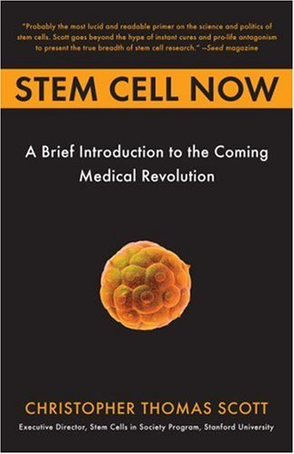 Christopher Thomas Scott Stem Cell Now A Brief Introduction To The Coming Of Medical Rev