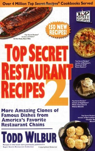 Todd Wilbur Top Secret Restaurant Recipes 2 More Amazing Clones Of Famous Dishes From America