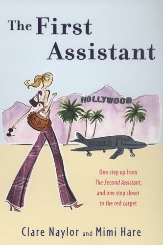 Clare Naylor The First Assistant A Continuing Tale From Behind The Hollywood Curta