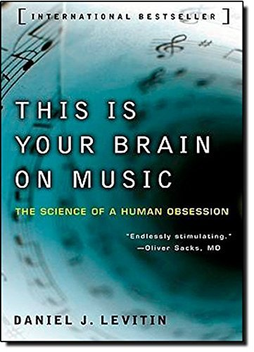 Daniel J. Levitin This Is Your Brain On Music The Science Of A Human Obsession