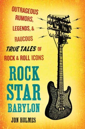 Holmes Jon Rock Star Babylon Outrageous Rumors Legends And Raucous True Tale