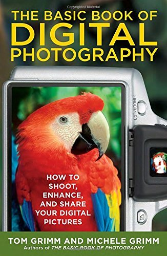 Tom Grimm The Basic Book Of Digital Photography How To Shoot Enhance And Share Your Digital Pic