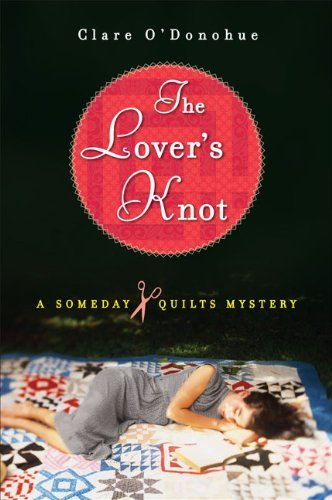 Clare O'donohue The Lover's Knot A Someday Quilts Mystery