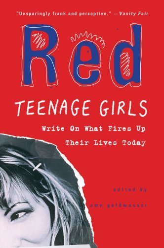 Amy Goldwasser Red Teenage Girls In America Write On What Fires Up T
