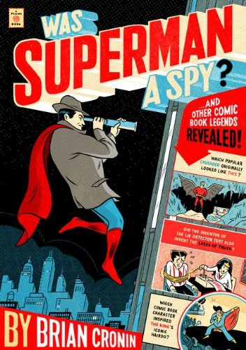 Brian Cronin Was Superman A Spy? And Other Comic Book Legends Revealed