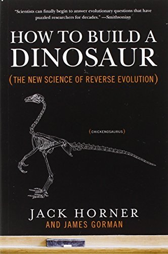 Jack Horner How To Build A Dinosaur The New Science Of Reverse Evolution