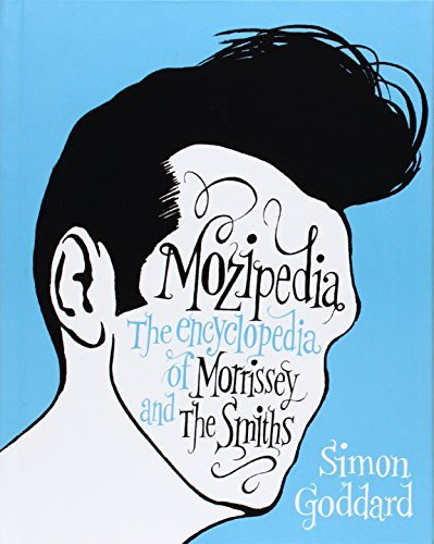 Simon Goddard Mozipedia The Encyclopedia Of Morrissey And The Smiths