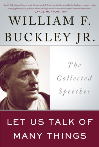 William F. Buckley Jr Let Us Talk Of Many Things The Collected Speeches