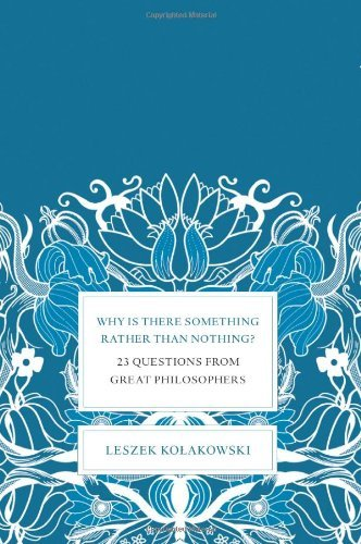 Leszek Kolakowski Why Is There Something Rather Than Nothing? 23 Questions From Great Philosophers