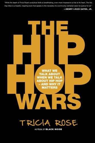 Tricia Rose The Hip Hop Wars What We Talk About When We Talk About Hip Hop An