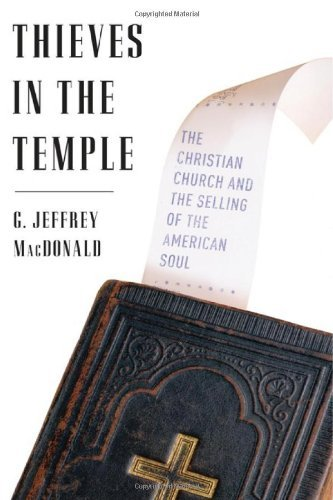 G. Jeffrey Macdonald Thieves In The Temple The Christian Church And The Selling Of The Ameri