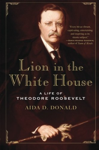 Aida D. Donald Lion In The White House A Life Of Theodore Roosevelt
