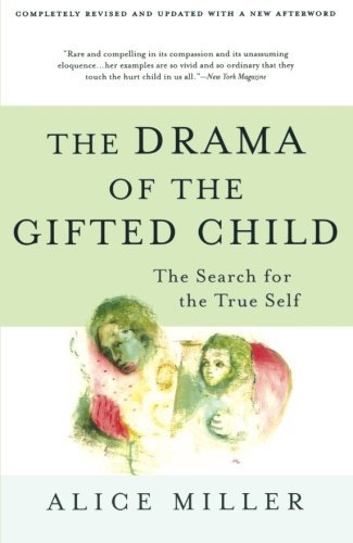 Alice Miller The Drama Of The Gifted Child The Search For The True Self